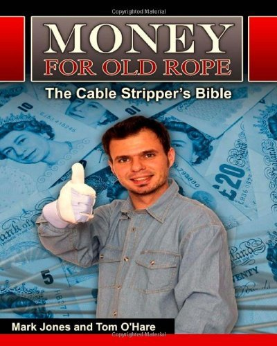 Money for Old Rope- The Cable Stripper's Bible: How to make money recycling scrap copper wire and cable